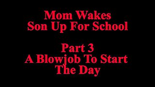 Mom Wakes Son Up For School Part 3